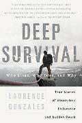 Deep Survival Who Lives, Who Dies, And Why / True Stories of Miraculous Endurance And Sudden...