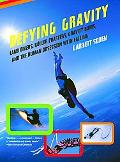 Defying Gravity Land Divers, Roller Coasters, Gravity Bums, And The Human Obsession With Fal...