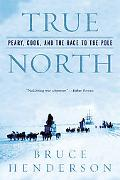 True North Peary, Cook, And the Race to the Pole