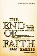 End of Faith Religion, Terror, And the Future of Reason