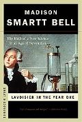 Lavoisier in the Year One The Birth of a New Science in an Age of Revolution