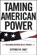 Taming American Power The Global Response to U. S. Primacy