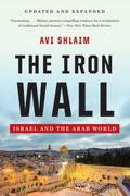 The Iron Wall: Israel and the Arab World (Updated and Expanded)