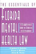 Essentials of Florida Mental Health Law A Straightforward Guide for Clinicians of All Discip...