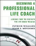Becoming a Professional Life Coach Lessons from the Institute for Life Coach Training