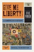Give Me Liberty!: v. 2: An American History