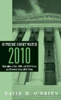 Supreme Court Watch 2010: Highlights of the 2007, 2008, and 2009 Terms and Preview of the 20...