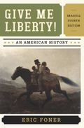 Give Me Liberty!: An American History (Seagull Fourth Edition)  (Vol. One Volume)