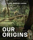 Our Origins: Discovering Physical Anthropology (Third Edition)
