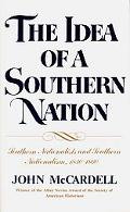 Idea of a Southern Nation Southern Nationalists and Southern Nationalism, 1830-1860