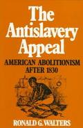 Antislavery Appeal American Abolitionism After 1830