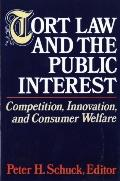 Tort Law and the Public Interest Competition, Innovation, and Consumer Welfare