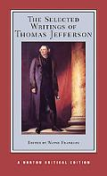 The Selected Writings of Thomas Jefferson (Norton Critical Edition)