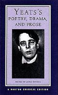 Yeats's Poetry, Drama, and Prose Authorative Texts, Contexts, Criticism