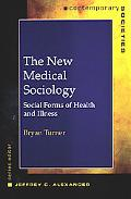 New Medical Sociology Social Forms of Health and Illness