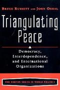 Triangulating Peace Democracy, Interdependence, and International Organizations