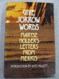 Give Sorrow Words: Maryse Holder's Letters from Mexico - Maryse Holder - Hardcover - 1st ed