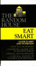 Eat Smart: The Random House Guide to Diet and Nutrition - Random House - Hardcover