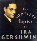 The Complete Lyrics of Ira Gershwin