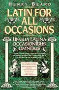 Latin for All Occasions Lingua Latina Occasionibus Omnibus
