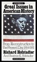 Great Issues in American History From Reconstruction to the Present Day, 1864-1981