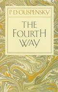 Fourth Way An Arrangement by Subject of Verbatim Extracts from the Records of Ouspensky's Me...