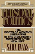 Personal Politics The Roots of Women's Liberation in the Civil Rights Movement and the New Left