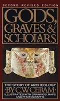 Gods, Graves, and Scholars The Story of Archaeology