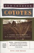 Coyotes A Journey Through the Secret World of America's Illegal Aliens