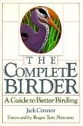 Complete Birder: A Guide to Better Birding - Jack Connor - Paperback