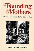Founding Mothers Women of America in the Revolutionary Era