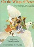 On the Wings of Peace: Writers and Illustrators Speak out for Peace, in Memory of Hiroshima ...