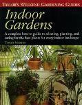 Indoor Gardens A Complete How-To-Guide to Selecting, Planting, and Caring for the Best Plant...