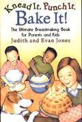 Knead It, Punch It, Bake It! The Ultimate Breadmaking Book for Parents and Kids