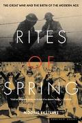 Rites of Spring The Great War and the Birth of the Modern Age