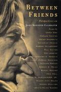 Between Friends: Perspectives on John Kenneth Galbraith