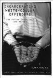 Incarcerating White-Collar Offenders: The Prison Experience and Beyond