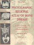 Photographic Regional Atlas Of Bone Disease A Guide To Pathologic And Normal Variation In Th...