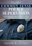 Common Sense Police Supervision: Practical Tips for the First-Line Leader