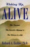 Waking up, Alive: The Descent, the Suicide Attempt, and the Return to Life - Richard A. Heck...