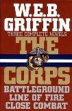 Three Complete Novels: Battleground, Line of Fire, Close Combat - W. E. B. Griffin - Hardcov...