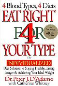 Eat Right for Your Type The Individualized Diet Solution to Staying Healthy, Living Longer &...