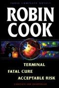 Robin Cook - Three Complete Novels: Acceptable Risk-Fatal Cure-Terminal
