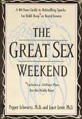 Great Sex Weekend: A 48-Hour Guide to Rekindling Sparks for Bold, Busy, or Bored Lovers - Pe...