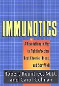 Immunotics: A Revolutionary Way to Fight Infection, Beat Chronic Illness and Stay Well