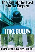 Takedown The Fall of the Last Mafia Empire