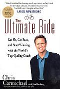 Ultimate Ride Get Fit, Get Fast, and Start Winning With the World's Top Cycling Coach