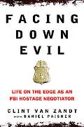 Facing Down Evil Life on the Edge as an FBI Hostage Negotiator