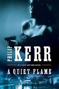 A Quiet Flame: A Bernie Gunther Novel