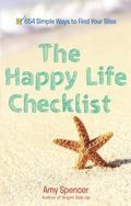 Happy Life Checklist : 694 Little Things That Will Bring You Bliss